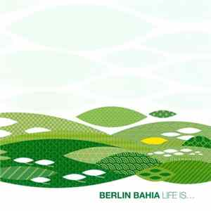 Berlin Bahia - Life Is... FLAC album