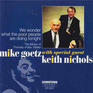 Mike Goetz with Keith Nichols - We Wonder What The Poor People Are Doing Tonight FLAC album